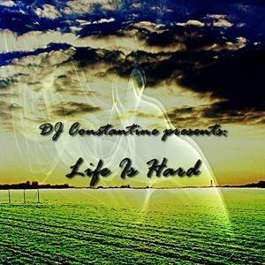 DJ Constantine presents Life Is Hard (Episode 2) 2011-09