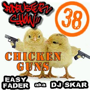 DJ SKAR podbuster show 38 - chicken guns