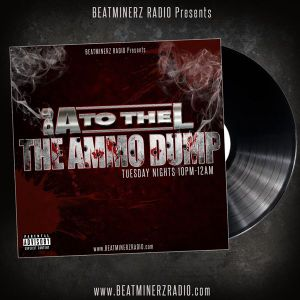 The Ammo Dump with DJ A to the L on Beatminerz Radio (Episode 39 – 03/07/17)