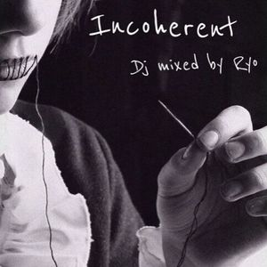 """Incoherent""  Dj mixed by Ryo Shiragami 2013-0209"