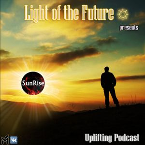 Light of the Future - Sun Rise Uplifting Podcast 005