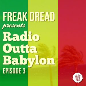 Freak Dread - Radio Outta Babylon - Episode 3