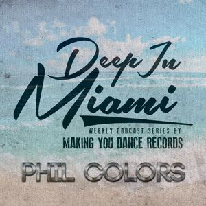 Deep In Miami Podcast With Phil Colors [011]