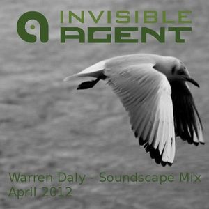 Warren Daly - Ambient Soundscape Mix - Agentcast April 2012