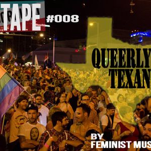 #MIXTAPE008 - Queerly Texan by Feminist Music Geek