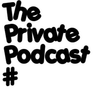 The Private Podcast #005