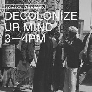 Decolonize Ur Mind (05.12.17)