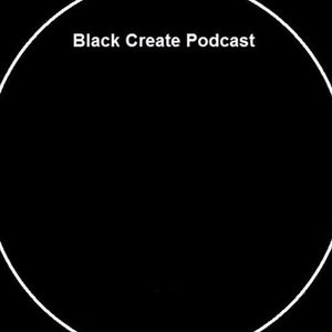Black Create Podcast 005