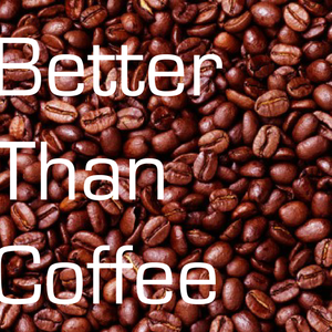 Better Than Coffee - A Morning Mix.