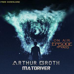 Arthur Groth & Matdriver -ON AIR EPISODE #005.mp3