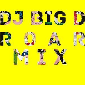 Dj Big D - Roar Mix