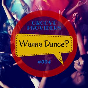 Groove Providers - Wanna Dance? #004