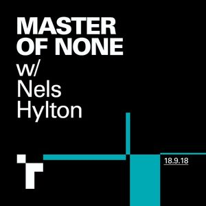 Master of None with Nels Hylton - 18 September 2018