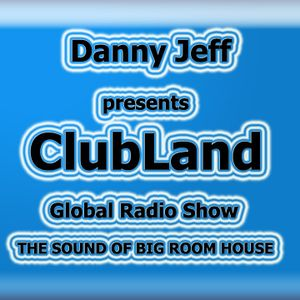 "Danny Jeff presents ""ClubLand"" episode 93 part 1 ""Big Room Mix"""