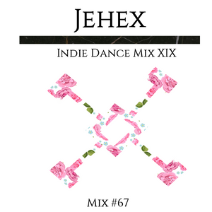 Jehex MIX 67 - Indie Dance Mix XIX