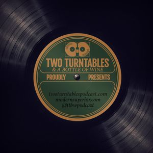 Two Turntables and a Bottle of Wine : Episode 56