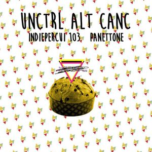 Unctrl Alt Canc   Indiepercui103 Panettone