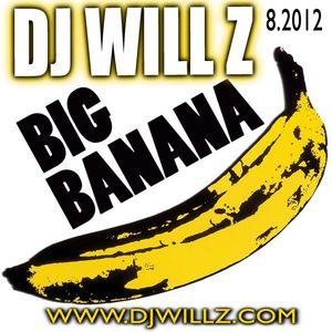 DJ WILL Z - BIG BANANA - 8.2012