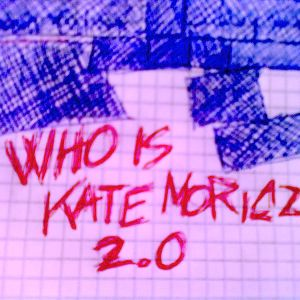 Who Is Kate Moricz 2.0 - Podcast