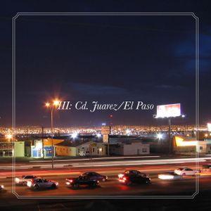 TAPE 033: [III] Cd. Juarez/El Paso