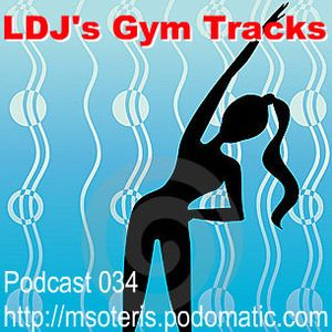 Podcast 034 - LDJ's gym tracks