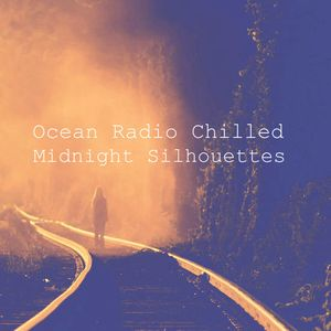 "Ocean Radio Chilled ""Midnight Silhouettes"" 4-8-18"