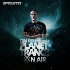 Tom Exo presents Planet Trance On Air #PTOA117