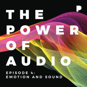 Power of Audio: Episode 4 - Emotion and Sound