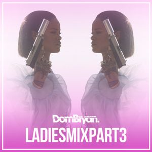 Ladies Mix 3 - Follow @DJDOMBRYAN