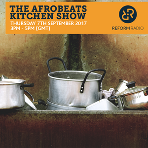 The Afrobeats Kitchen Show 7th September 2017