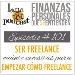 Ser freelance - Cuánto necesitas para empezar como freelance. Podcast #101