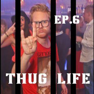 Episod 6 - THUG LIFE