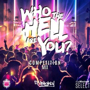 DJ BLIGHTYS #WHOTHEHELLAREYOU COMPETITION MIX