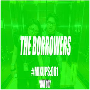 #MIXUPS Mix Series 001: The Borrowers (USA) - Wile Out