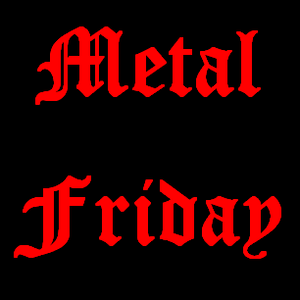 Metal Friday 28th July 2017