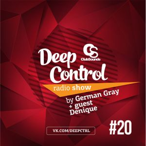 Deep Control Radio Show — by German Gray + guest Denique #20 (17.12.2016)