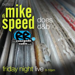 Mike Speed | 8pm-10pm Friday Night Live | Renegade Radio | 04/05/12 | Does D&B | '98-'10