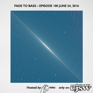 FADE TO BASS – EPISODE 100!! June 24, 2016