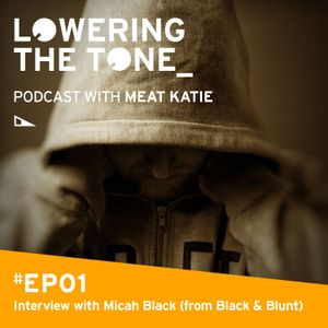 Meat Katie 'Lowering The Tone' Episode 1 - (Interview with Micah Black from Black & Blunt)