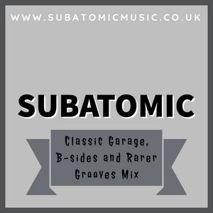 SubAtomic Classic UKG, B-sides and Rarer Grooves Mix