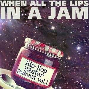 Baster Hip-Hop Podcast Vol.1: When All The Lips In A Jam