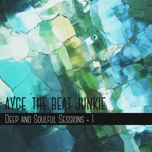 Deep And Soulful Sessions #1 - Mixed by Ayce.. 'The Beat Junkie'