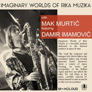 Imaginary Worlds of Rika Muzika presents Damir Imamović // 28-02-2021
