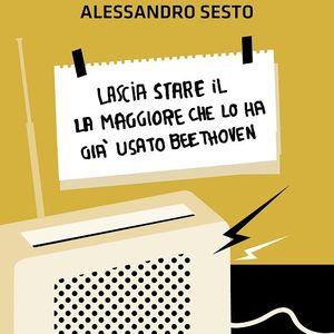 """Alessandro Sesto presenta """"Lascia stare il la maggiore che lo ha già usato Beethoven"""""""