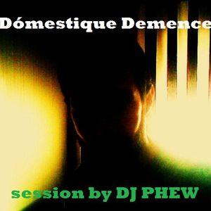 Dómestique Demence by DJ PHEW