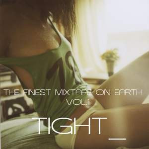 TIGHT - The Finest Mixtape on Earth Vol.1
