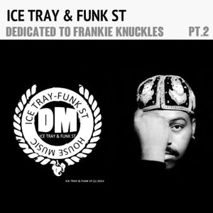 ICE TRAY & FUNK ST - DEDICATED TO FRANKIE KNUCKLES