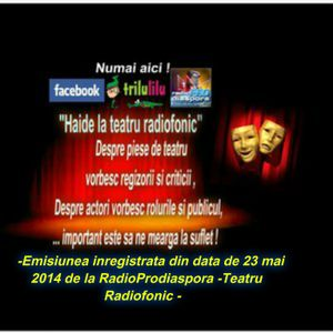 -Emisiunea inregistrata din data de 23 mai 2014 de la RadioProdiaspora -Teatru radiofonic-