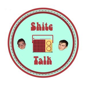 ShiteTalk Radio - Episode 10 - No order whatsoever