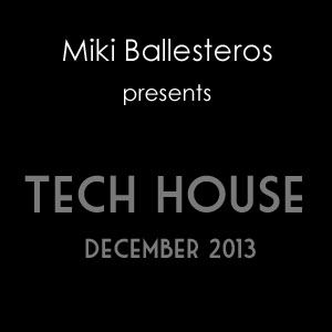 Miki Ballesteros Tech House December 2013